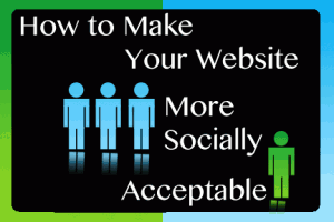 How To Make Your Website More Socially Acceptable
